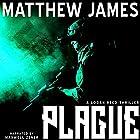 Plague: A Logan Reed Thriller, Book 1 Hörbuch von Matthew James Gesprochen von: Maxwell Zener