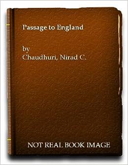A Passage To England Nirad C Chaudhuri Amazon Books