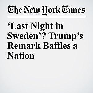 'Last Night in Sweden'? Trump's Remark Baffles a Nation
