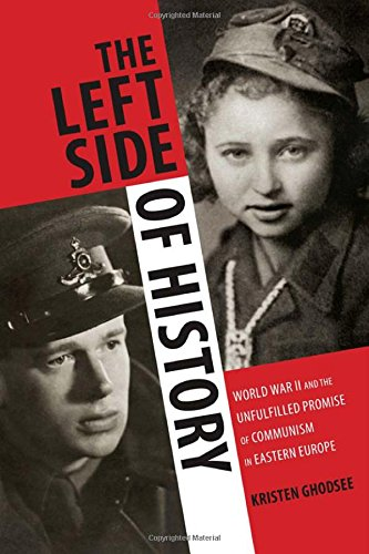 Read Online The Left Side of History: World War II and the Unfulfilled Promise of Communism in Eastern Europe pdf epub