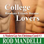 College Roommate Friends Become Lovers: A Modern Gay Sex Christmas Carol #3   Rod Mandelli