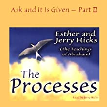 The Processes: Ask and It Is Given, Volume 2 Audiobook by Jerry Hicks, Esther Hicks Narrated by Jerry Hicks