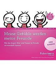 Meine Gefühle werden meine Freunde - Meditations-CD für Kinder: Wie du Angst, Wut und Trauer in Freude verwandeln kannst