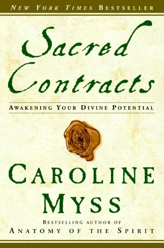 Sacred Contracts: Awakening Your Divine Potential (Anatomy Of The Spirit Caroline Myss Ebook)