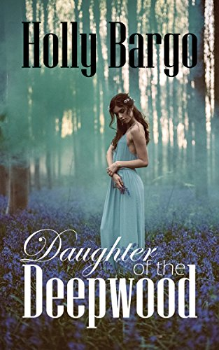 Daughter Of The Deepwood by Holly Bargo