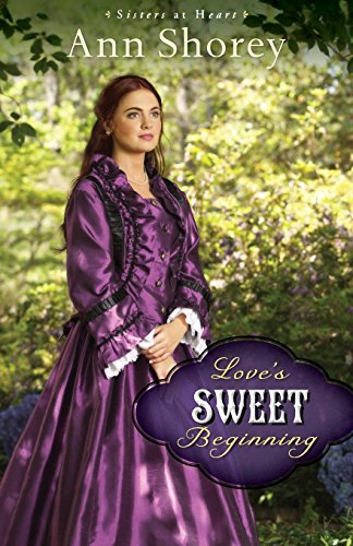 Love's Sweet Beginning: A Novel (Sisters at Heart) (Volume 3)