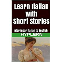 Learn Italian with Short Stories: Interlinear Italian to English (Learn Italian with Interlinear Stories for Beginners and Advanced Readers Book 2) (English Edition)