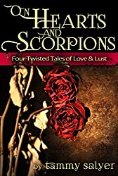 On Hearts and Scorpions: Four Twisted Tales of Love and Lust