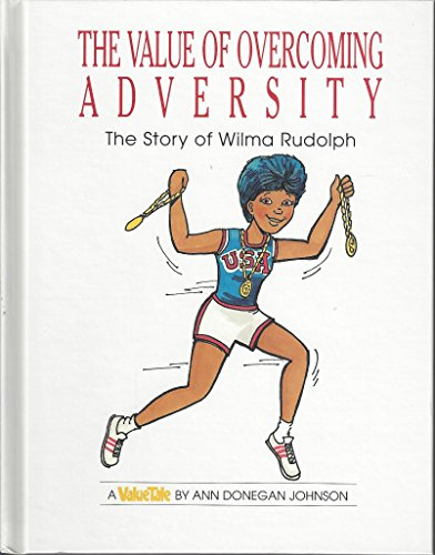 The value of overcoming adversity: The story of Wilma Rudolph (Value tales series)