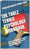 The Table Tennis Psychology Workbook: How To Use