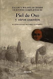 Piel de Oso y otros cuentos: Cuentos Completos III par Grimm