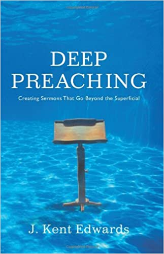 Deep Preaching: Creating Sermons that Go Beyond the