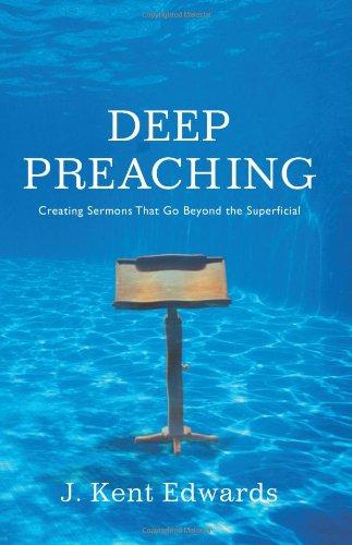 Deep Preaching  Creating Sermons That Go Beyond The Superficial