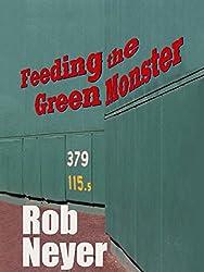 Feeding the Green Monster: One Man's Season at Fenway Park