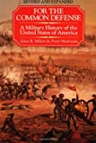 For the Common Defense: A Military History of the United States of America, Allan R. Millett, Peter Maslowski, 0029215978