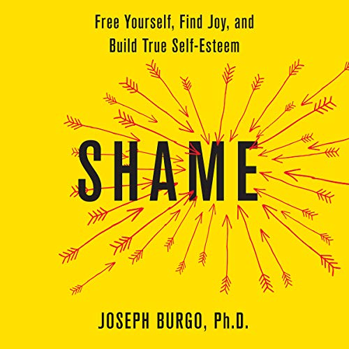 Shame: Free Yourself, Find Joy, and Build True Self-Esteem by Brilliance Audio