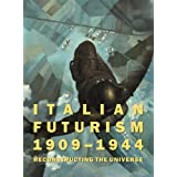 Italian Futurism 1909-1944: Reconstructing the Universe (Guggenheim Museum, New York: Exhibition Catalogues) by Vivien Greene, Claudia Salaris (2014) Hardcover