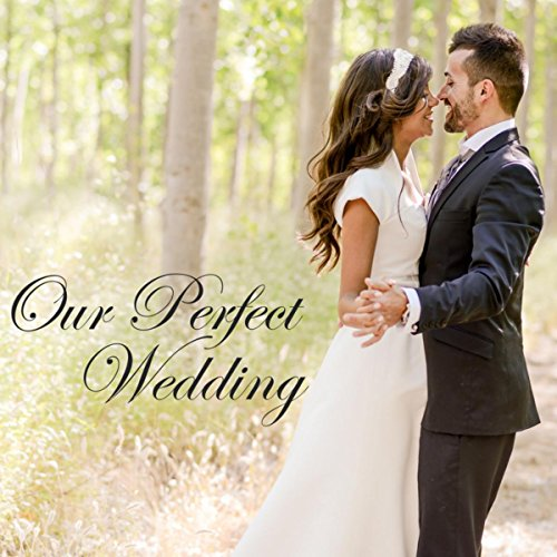 Our Perfect Wedding - Best Wedding Songs, Instrumental & Classical Music for Wedding, Cocktail Party and First Dance (Best Wedding Instrumental Music)