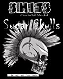 Sugar Skulls Shits: A Swear Word Adult Coloring Book: Adult Swear Word Coloring Book for Stress Relief and Funny Phrases