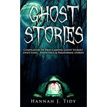 Ghost Stories: Compilation of True Camping Ghost Stories! unsettling - Hauntings & Paranormal stories (Unexplained mysteries, Haunted locations, Haunted house, Possession, Book 2)