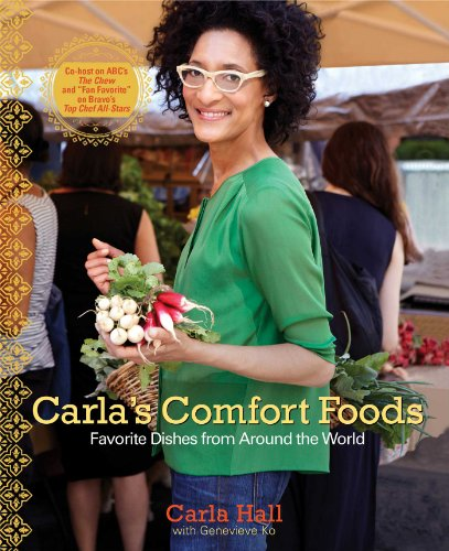 Carla's Comfort Foods: Favorite Dishes from Around the World by Carla Hall