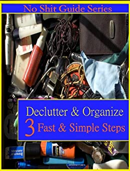 The No Shit Guide to De-cluttering and Organizing Your Home in 3 Incredibly Fast and Simple Steps by [Knowels, Amanda]