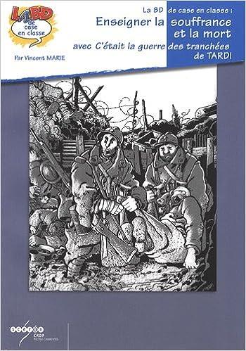 Lire Enseigner la souffrance et la mort avec C'était la guerre des tranchées de Jacques Tardi epub pdf