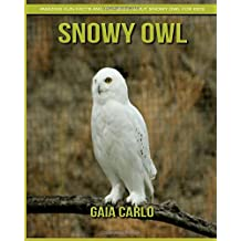 Snowy Owl: Amazing Fun Facts and Pictures about Snowy Owl for Kids