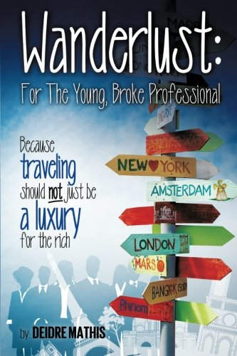 Wanderlust: For the Young, Broke Professional: Because traveling should not just be a luxury for the rich