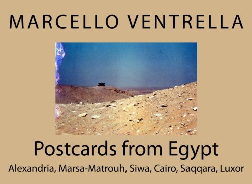Postcards from Egypt: Alexandria, Marsa-Matrouh, Siwa, Cairo, Saqqara, Luxor ()