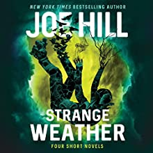 Strange Weather: Four Novellas Audiobook by Joe Hill Narrated by Stephen Lang, Joe Hill, Wil Wheaton, Kate Mulgrew, Dennis Boutsikaris