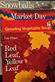 img - for Lois Ehlert - 4 Book Set - Snowballs - Market Day - Red Leaf, Yellow Leaf - Growing Vegetable Soup book / textbook / text book