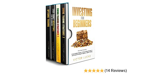 Investing for Beginners: 4 Books Manuscripts: Swing Trading Strategies  Volume 1, Swing Trading Strategies Volume 2, Stock Market Investing For