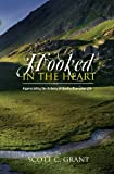 Hooked in the Heart, Scott C. Grant and Scott Grant, 0985490012