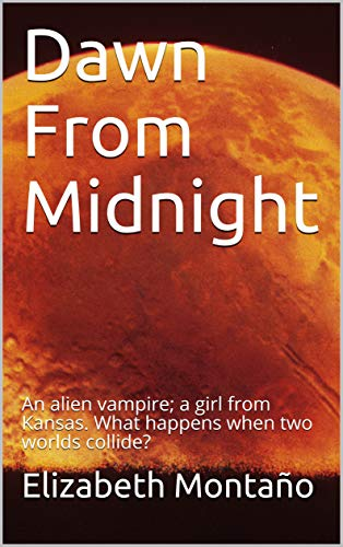 Dawn From Midnight: An alien vampire; a girl from Kansas. What happens when two worlds collide?