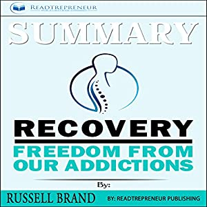 Summary: Recovery: Freedom from Our Addictions Hörbuch von Readtrepreneur Publishing Gesprochen von: Peter Kendall