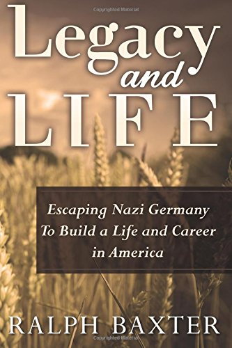 Legacy and Life: Escaping Nazi Germany To Build a Life and Career in America ebook