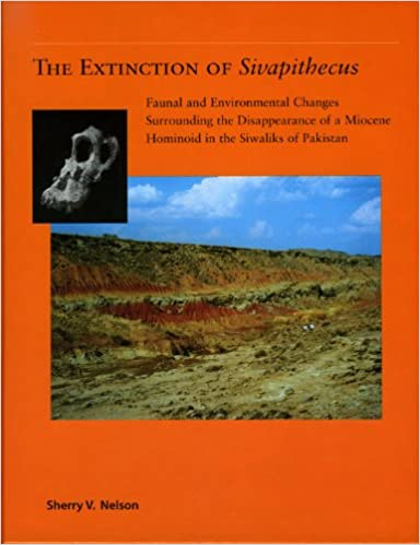 The Extinction of Sivapithecus: Faunal and Environmental Changes Surrounding the Disappearance of a Miocene Hominoid in the Siwaliks of Pakistan (American School of Prehistoric Research Monographs)