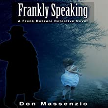 Frankly Speaking: A Frank Rozzani Detective Novel Audiobook by Don Massenzio Narrated by Jeffrey Knecht