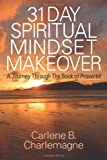 31 Day Spiritual Mindset Makeover, Carlene B. Charlemagne, 1478711906
