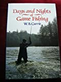 Days and Nights of Game Fishing : A Book of Places, Experiences, Discussion and Atmosphere on the Catching of Trout, Sea Trout and Salmon, Currie, W. B., 0047990244