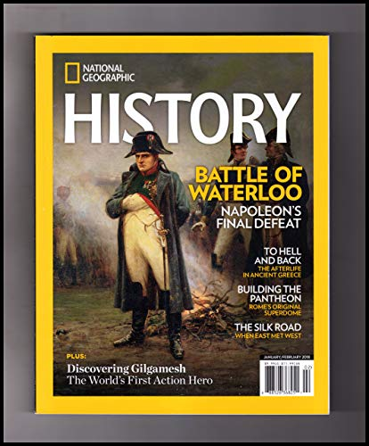 National Geographic History Magazine (January/February, 2018) Battle of Waterloo; Discovering Gilgamesh; Ancient Greek Afterlife; Building the Pantheon; The Silk Road; Garum, Rome's Funky Fish Sauce from Generic