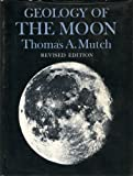 Geology of the Moon : A Stratigraphic View, Mutch, Thomas A., 0691081107