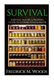 SURVIVAL: Survival Pantry: A Prepper's Guide to Storing Food and Water