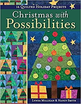 Christmas with Possibilities: 16 Quilted Holiday Projects: Lynda Milligan, Nancy Smith: 9781571209399: Amazon.com: Books