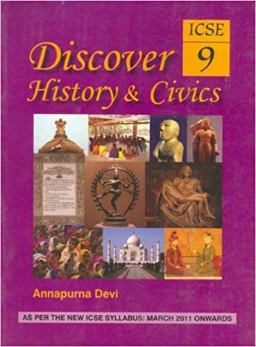 DISCOVER HISTORY AND CIVICS ICSE - CLASS 10 By ANNAPURNA DEVI: Buy