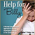 Help for Billy: A Beyond Consequences Approach to Helping Challenging Children in the Classroom Audiobook by Heather T. Forbes Narrated by Heather T. Forbes, LCSW