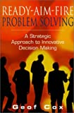 img - for Ready-aim-fire Problem Solving: A Strategic Approach to Decision Making by Geof Cox (2000-09-15) book / textbook / text book
