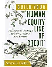 Build Your Human Equity Line of Credit(tm): The Secrets to Creating a Lifetime of Assets in Any Economy