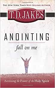 Anointing fall on me accessing the power of the holy spirit t d anointing fall on me accessing the power of the holy spirit t d jakes don nori sr 9780768426410 amazon books fandeluxe Choice Image